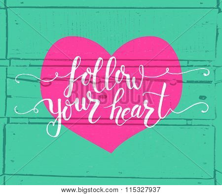 Hand Sketched Follow Your Heart Text As Valentine's Day Logotype, Badge And Icon