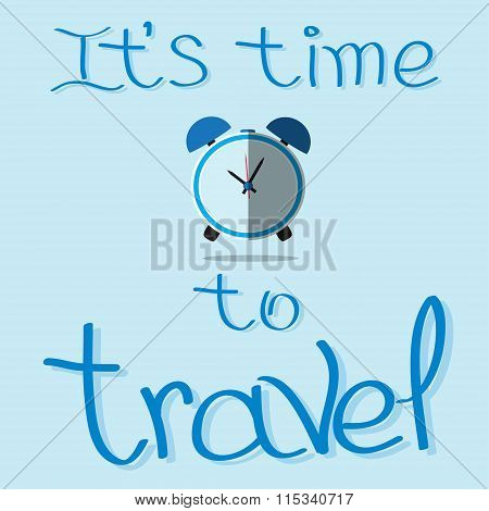 It Is Time To Travel Quote. Hand Drawn Lettering With Flat Watch. Vector Illustration.