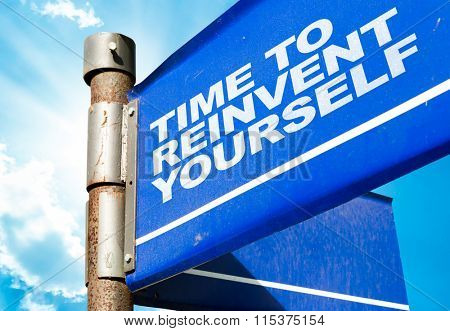 Time To Reinvent Yourself written on road sign