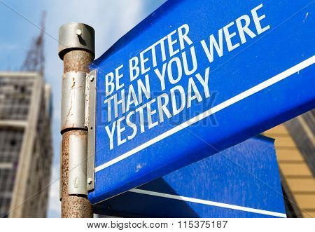 Be Better Than You Were Yesterday written on road sign
