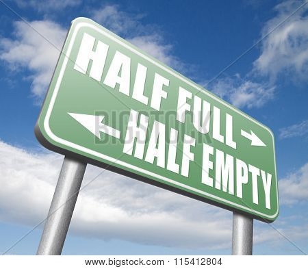 half full or empty think positive not negative optimistic versus pessimistic look at the bright side not the dark