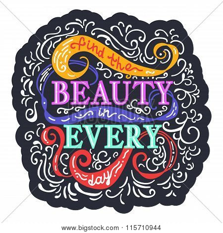 Find Beauty In Every Day. Colorful Phrase On Background With Swirls. Lettering For Posters, Cards De