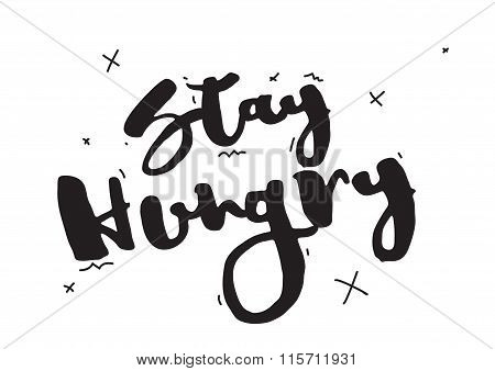 Stay hungry. Greeting card with calligraphy. Hand drawn design elements. Inspirational quote. Black