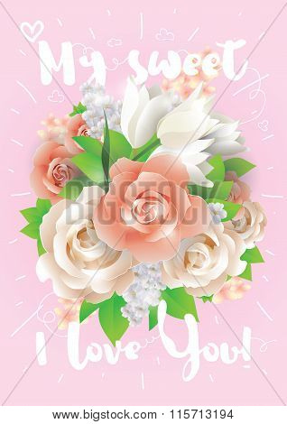 My sweet I love You. Vector greeting card, invitation or poster. Design with flowers, roses, and tex