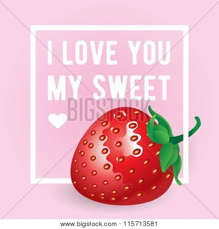 I love You my sweet inscription. Vector greeting card, invitation or poster. Design with stawberry,
