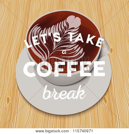 White Cup Of Cappuccino On The Wooden Table And Hand Written Quote Let's Take A Coffee Break