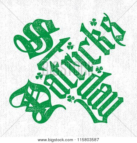 Saint Patricks Day green gothic lettering on white canvas background. Vector calligraphic t-shirt design