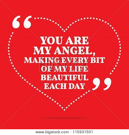 Inspirational Love Quote. You Are My Angel, Making Every Bit Of My Life Beautiful Each Day.