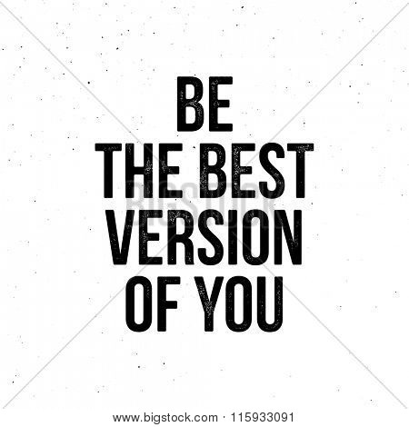 Be The Best Version Of You - motivational quote. Vector vintage letterpress effect, grunge background.