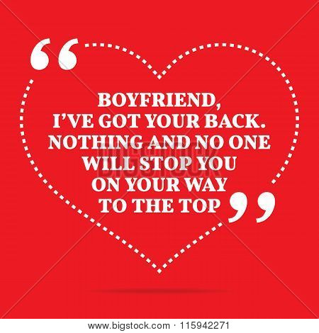 Inspirational Love Quote. Boyfriend, I've Got Your Back. Nothing And No One Will Stop You On Your Wa