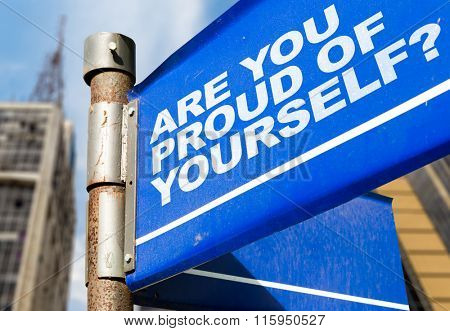 Are You Proud Of Yourself? written on road sign