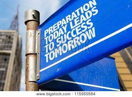 Preparation Today Leads to Success Tomorrow written on road sign