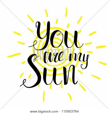 Lettering Romantic Quote You Are My Sun. Hand Drawn Sketch Typographic Design Motivational Sign, Vec