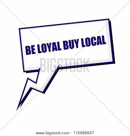 Be Loyal Buy Local Blueblack Stamp Text On White Speech Bubbles