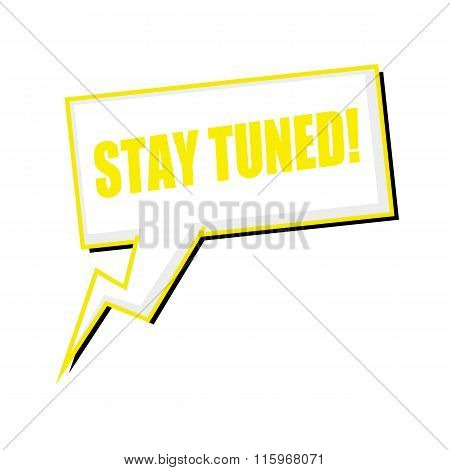 Stay Tuned Yellow Stamp Text On White Speech Bubbles