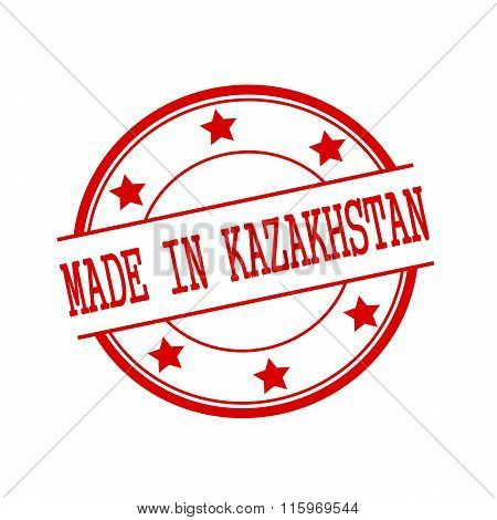 Made In Kazakhstan Red Stamp Text On Red Circle On A White Background And Star