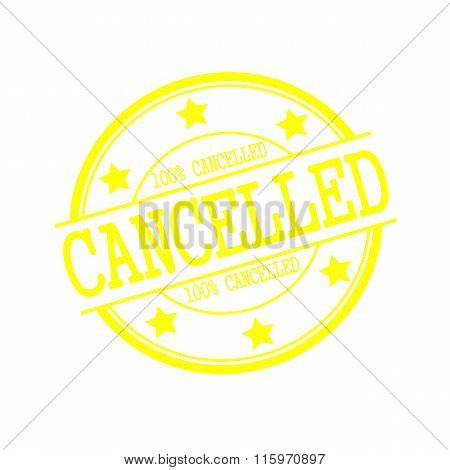 Cancelled Yellow Stamp Text On Yellow Circle On A White Background And Star