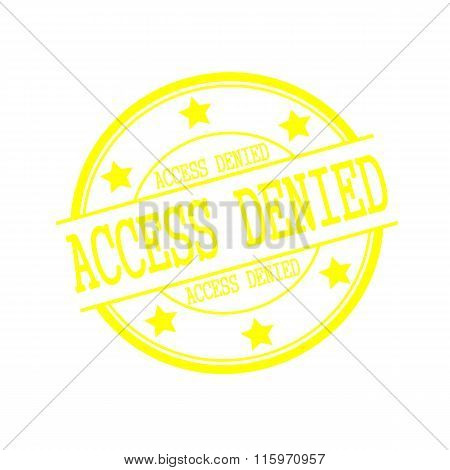 Access Denied Yellow Stamp Text On Yellow Circle On A White Background And Star