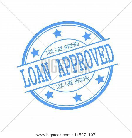 Loan Approved Blue Stamp Text On Blue Circle On A White Background And Star