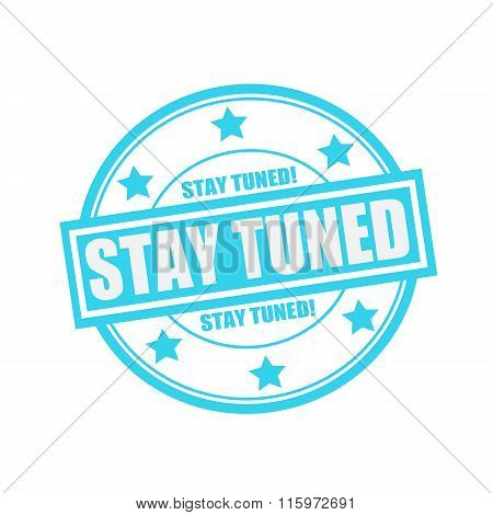 Stay Tuned White Stamp Text On Circle On Blue Background And Star