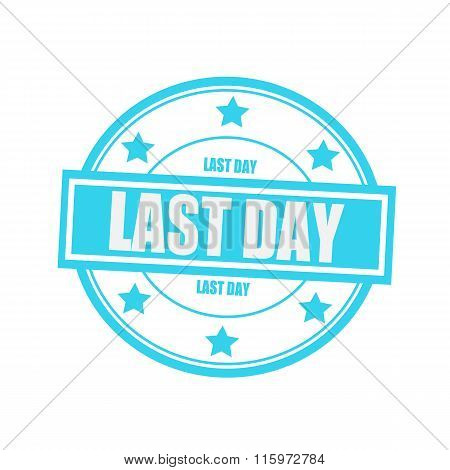 Last Day White Stamp Text On Circle On Blue Background And Star