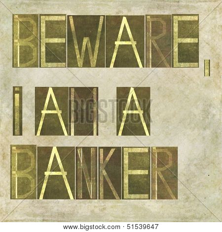 "Earthy textured background image and design element depicting the words ""Beware, I am a banker"""