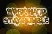pic of humble  - Work Hard Stay Humble Concept text on background - JPG