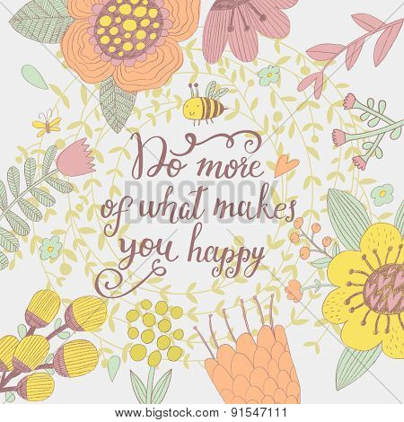 Do more of what makes you happy. Inspirational and motivational background. Bright floral card with sweet flowers, cute bee and great wish
