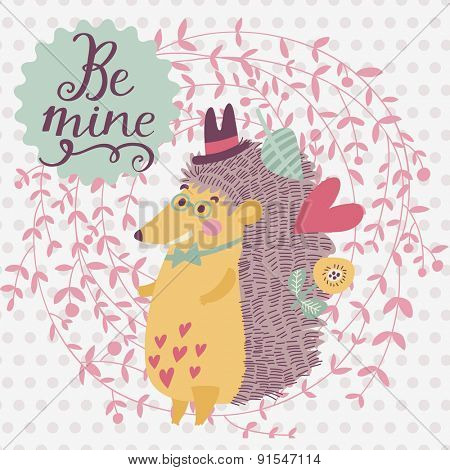 Be mine -  sweet card with awesome hedgehog in cute cartoon style. Lovely hedgehog in floral wreath with romantic text in vector