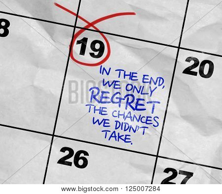 Concept image of a Calendar with the text: In The End We Only Regret The Chances We Didn't Take