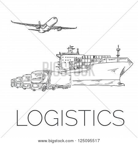 Logistics sign with plane, trucks and container ship vector hand drawn illustration