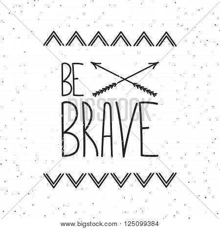 Be brave - vector poster on the texture vintage background. Motivational phrase.