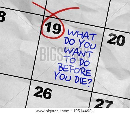Concept image of a Calendar with the text: What Do You Want To Do Before You Die?