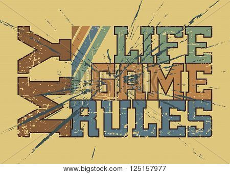 T shirt typography graphic with quote My life game rules. Grunge fashion stylish print for sports wear. Template for t-shirt apparel or card poster. Symbol of active lifestyle. Vector illustration