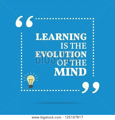 Inspirational Motivational Quote. Learning Is The Evolution Of The Mind.