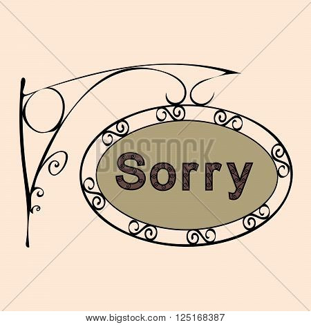 sorry text on vintage street sign Patterned forged street signboard with the text. Vector illustration