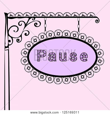 pause text on vintage street sign Patterned forged street signboard with the text. Vector illustration