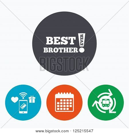 Best brother ever sign icon. Award symbol. Exclamation mark. Mobile payments, calendar and wifi icons. Bus shuttle.