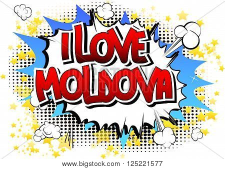 I Love Moldova - Comic book style word on comic book abstract background.