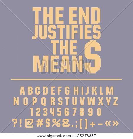 Inspirational card with text The end justifies the means! Vector set of letters, numbers and symbols