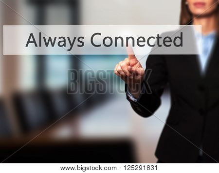 Always Connected - Businesswoman Hand Pressing Button On Touch Screen Interface.