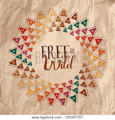 Free And Wild Boho Tribal Ornamental Art Design