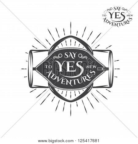 Vintage monochrome label, retro badge with opened sportbag vector illustration and say yes to new adventures lettering.