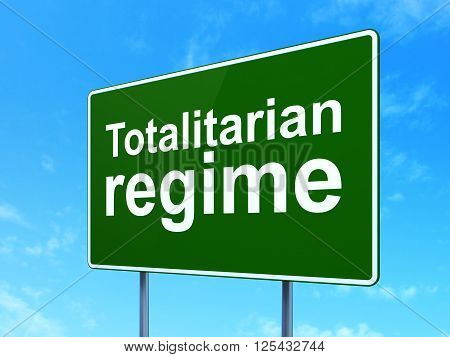 Politics concept: Totalitarian Regime on road sign background