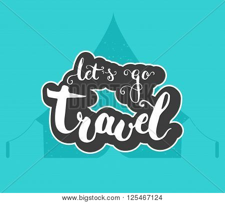 Hand drawn typography lettering phrase let's go travel on the blue tent. Modern calligraphy for typography greeting and invitation card for Valentine day or save the date card or t-shirt print.