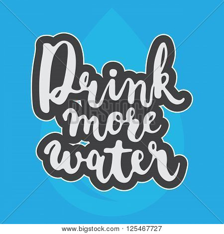 Hand drawn typography lettering phrase Drink more water isolated on the blue background with water drop. Modern calligraphy for typography greeting and invitation card or t-shirt print design.