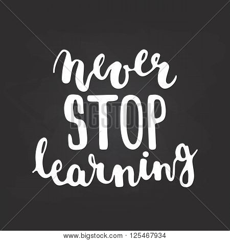 Hand drawn chalk typography lettering phrase Never stop learning isolated on the black chalkboard background. Modern calligraphy for typography greeting and invitation card or t-shirt print design.