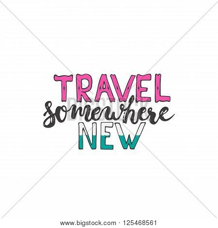 Hand drawn typography lettering phrase Travel somewhere new isolated on the white background. Modern calligraphy for typography greeting and invitation card or t-shirt print design.