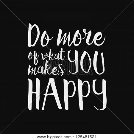 Do More What Makes You Happy - Inspirational And Encouraging Hand Drawn Lettering Quote. Vector Typo