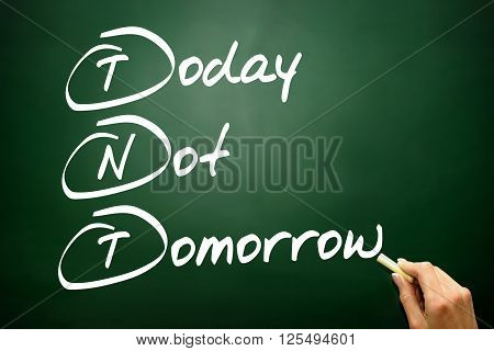 Hand Drawn Today Not Tomorrow (tnt), Business Concept On Blackboard..